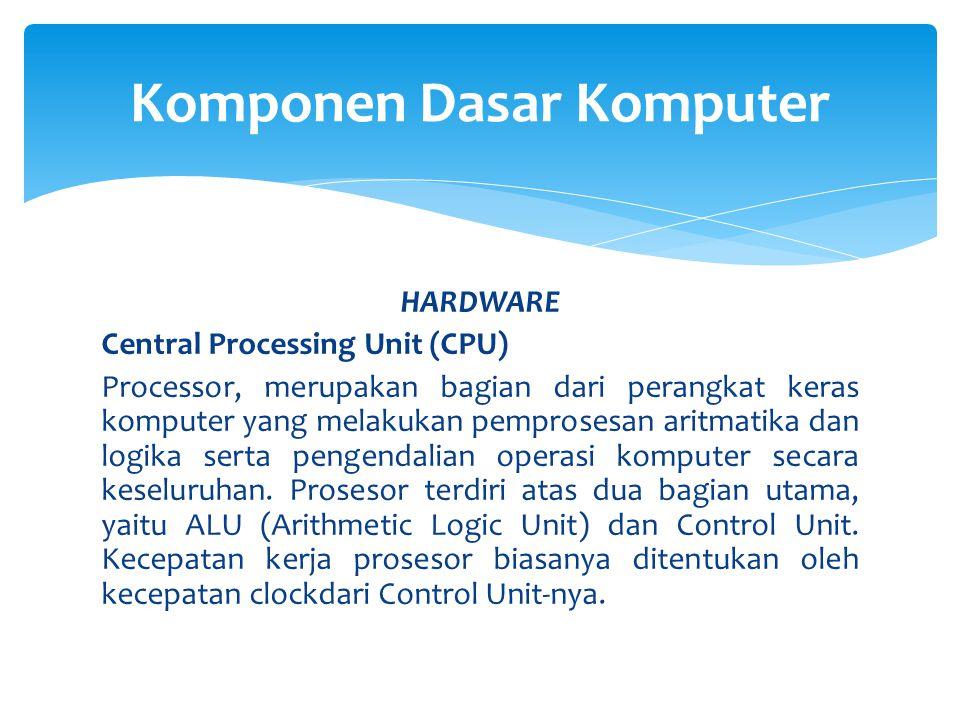 HARDWARE Central Processing Unit (CPU) Processor, merupakan bagian dari perangkat keras komputer yang melakukan pemprosesan aritmatika dan logika sert