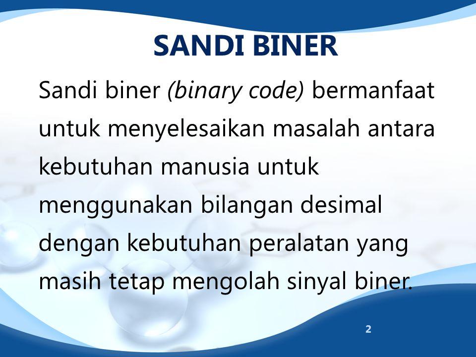 Sandi biner (binary code) bermanfaat untuk menyelesaikan masalah antara kebutuhan manusia untuk menggunakan bilangan desimal dengan kebutuhan peralata
