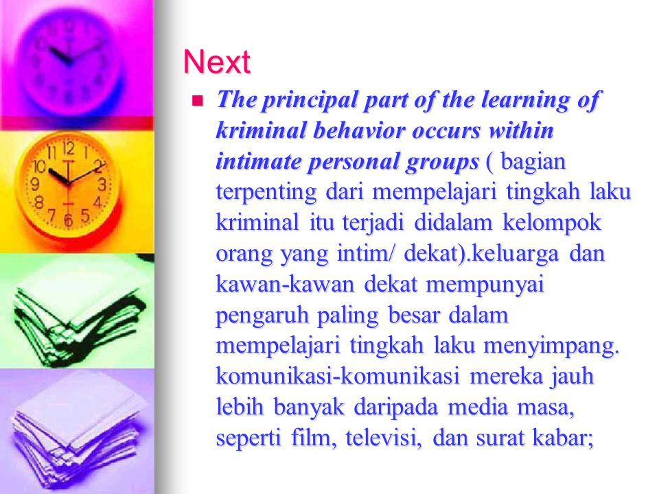Next The principal part of the learning of kriminal behavior occurs within intimate personal groups ( bagian terpenting dari mempelajari tingkah laku