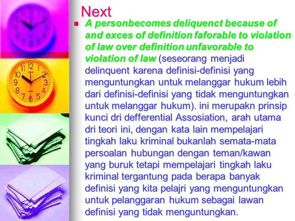 Next A personbecomes deliquenct because of and exces of definition faforable to violation of law over definition unfavorable to violation of law (seseorang menjadi delinquent karena definisi-definisi yang menguntungkan untuk melanggar hukum lebih dari definisi-definisi yang tidak menguntungkan untuk melanggar hukum).