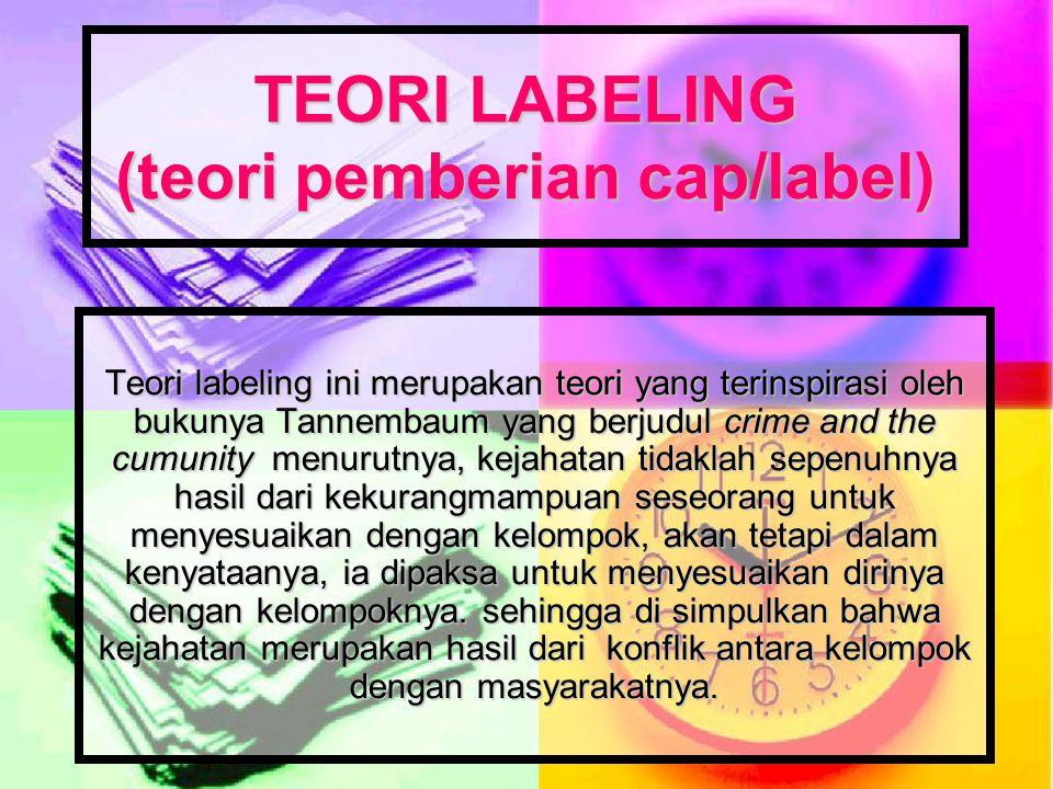 TEORI LABELING (teori pemberian cap/label) Teori labeling ini merupakan teori yang terinspirasi oleh bukunya Tannembaum yang berjudul crime and the cu