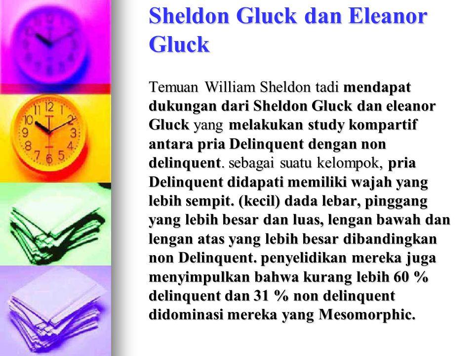 Sheldon Gluck dan Eleanor Gluck Temuan William Sheldon tadi mendapat dukungan dari Sheldon Gluck dan eleanor Gluck yang melakukan study kompartif anta