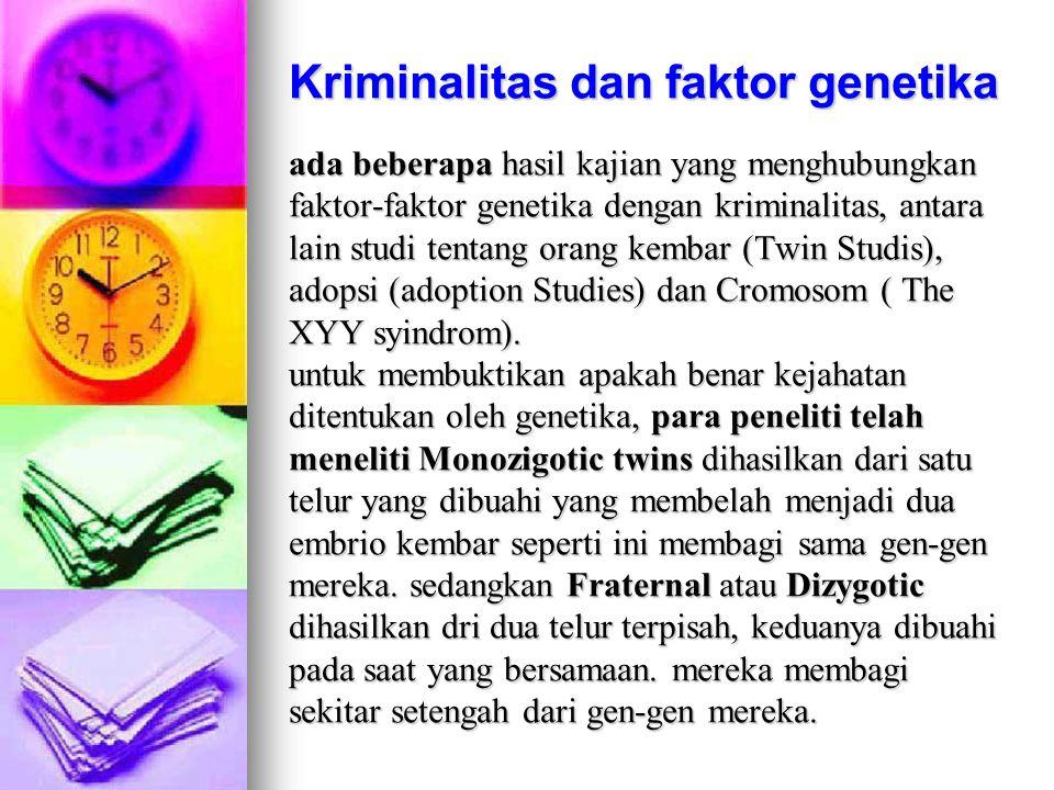 Kriminalitas dan faktor genetika ada beberapa hasil kajian yang menghubungkan faktor-faktor genetika dengan kriminalitas, antara lain studi tentang or