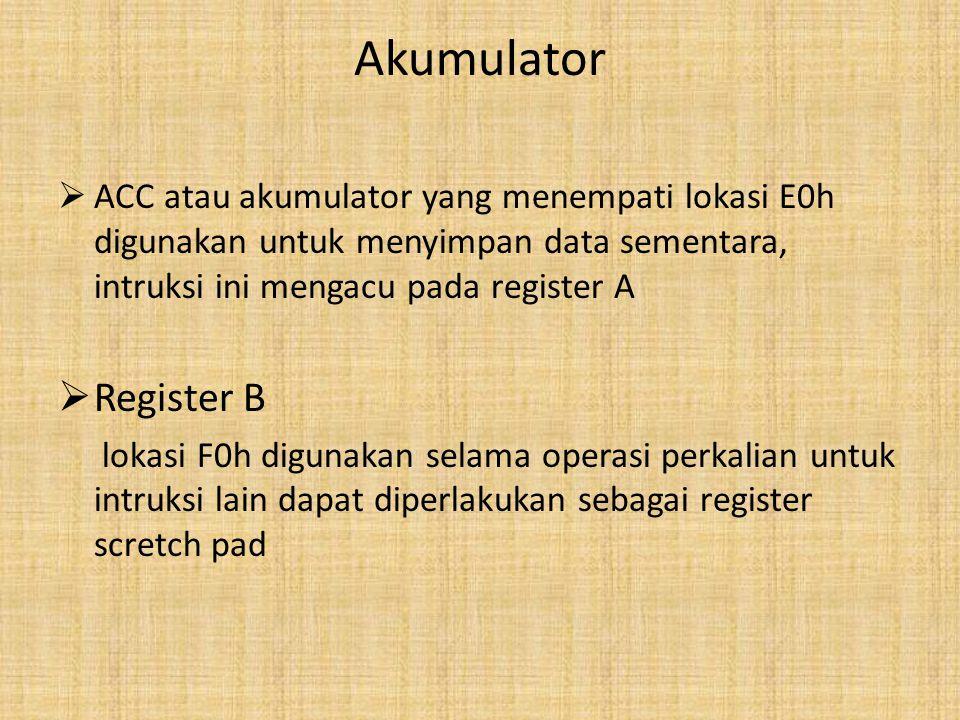 Akumulator  ACC atau akumulator yang menempati lokasi E0h digunakan untuk menyimpan data sementara, intruksi ini mengacu pada register A  Register B lokasi F0h digunakan selama operasi perkalian untuk intruksi lain dapat diperlakukan sebagai register scretch pad