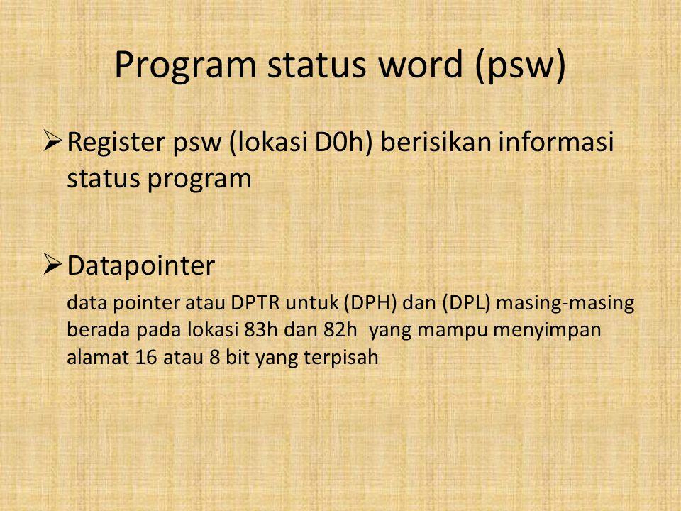 Program status word (psw)  Register psw (lokasi D0h) berisikan informasi status program  Datapointer data pointer atau DPTR untuk (DPH) dan (DPL) masing-masing berada pada lokasi 83h dan 82h yang mampu menyimpan alamat 16 atau 8 bit yang terpisah