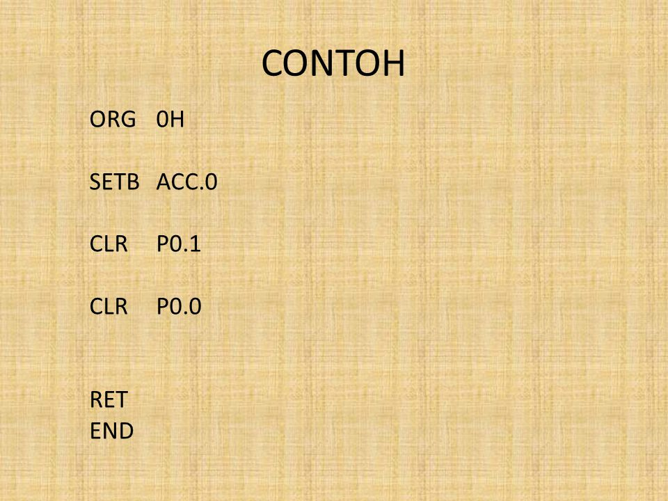 CONTOH ORG0H SETBACC.0 CLRP0.1 CLRP0.0 RET END