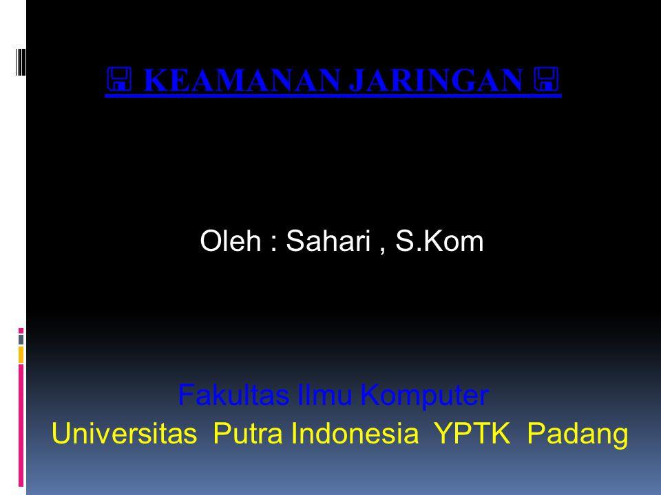  KEAMANAN JARINGAN  Oleh : Sahari, S.Kom Universitas Putra Indonesia YPTK Padang Fakultas Ilmu Komputer