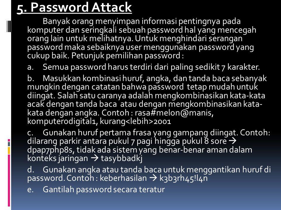 5. Password Attack Banyak orang menyimpan informasi pentingnya pada komputer dan seringkali sebuah password hal yang mencegah orang lain untuk melihat