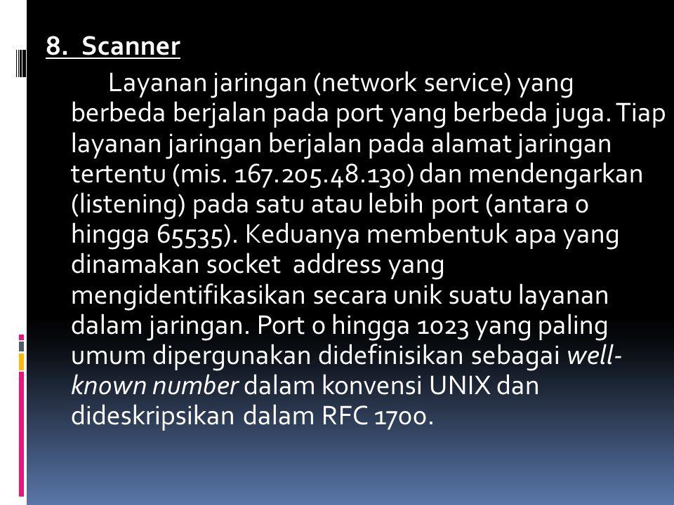 8. Scanner Layanan jaringan (network service) yang berbeda berjalan pada port yang berbeda juga. Tiap layanan jaringan berjalan pada alamat jaringan t