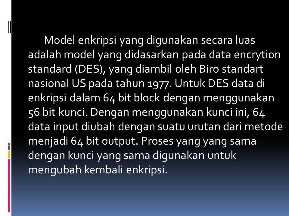 Model enkripsi yang digunakan secara luas adalah model yang didasarkan pada data encrytion standard (DES), yang diambil oleh Biro standart nasional US