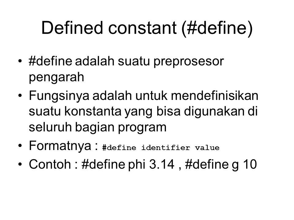 Defined constant (#define) #define adalah suatu preprosesor pengarah Fungsinya adalah untuk mendefinisikan suatu konstanta yang bisa digunakan di selu