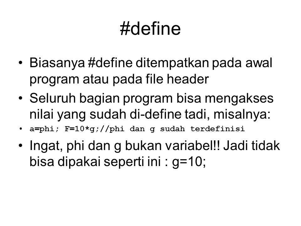 #define Biasanya #define ditempatkan pada awal program atau pada file header Seluruh bagian program bisa mengakses nilai yang sudah di-define tadi, misalnya: a=phi; F=10*g;//phi dan g sudah terdefinisi Ingat, phi dan g bukan variabel!.