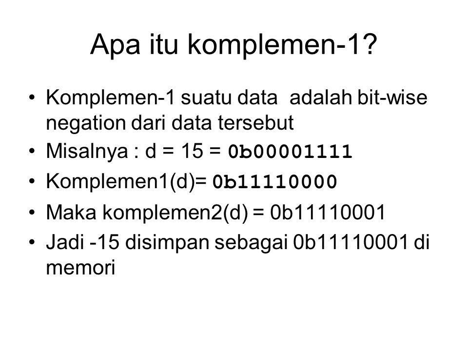 Apa itu komplemen-1? Komplemen-1 suatu data adalah bit-wise negation dari data tersebut Misalnya : d = 15 = 0b00001111 Komplemen1(d)= 0b11110000 Maka