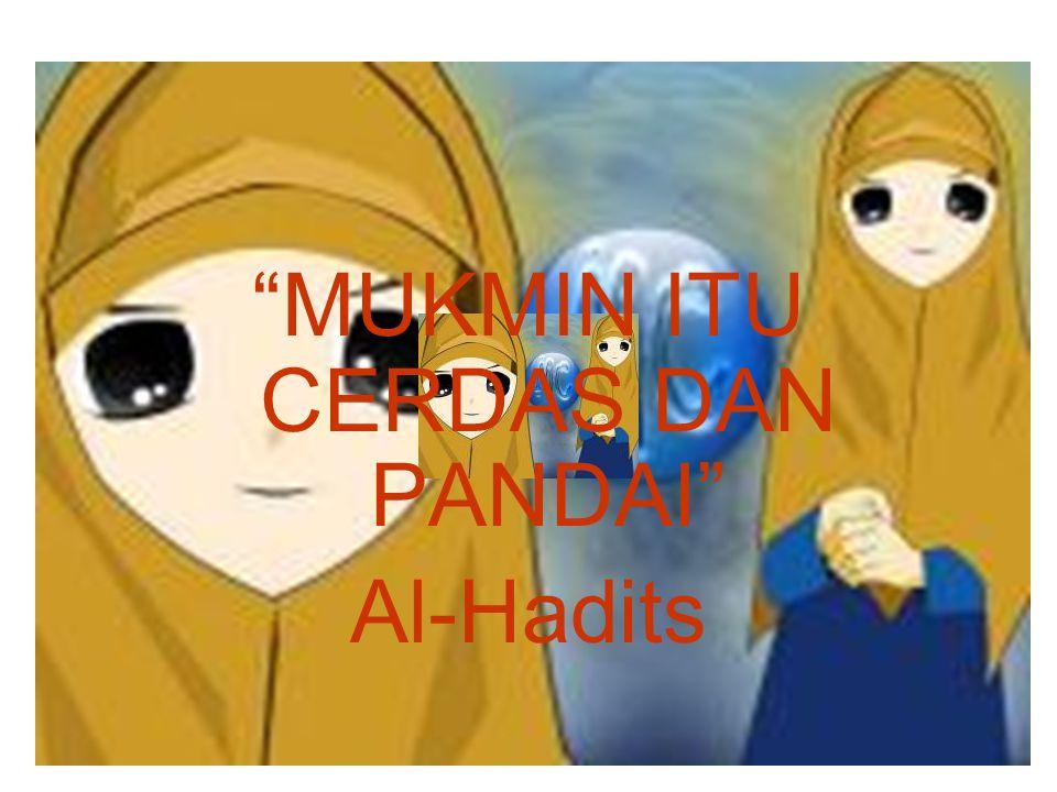 MUKMIN ITU CERDAS DAN PANDAI Al-Hadits