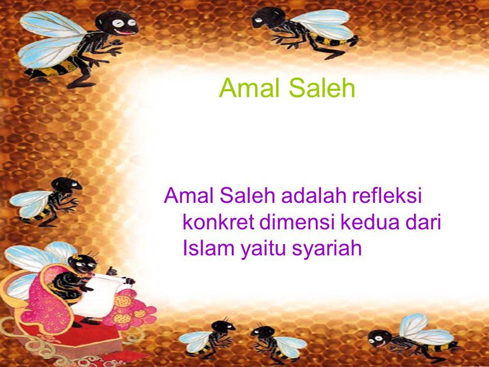 Amal Saleh Amal Saleh adalah refleksi konkret dimensi kedua dari Islam yaitu syariah
