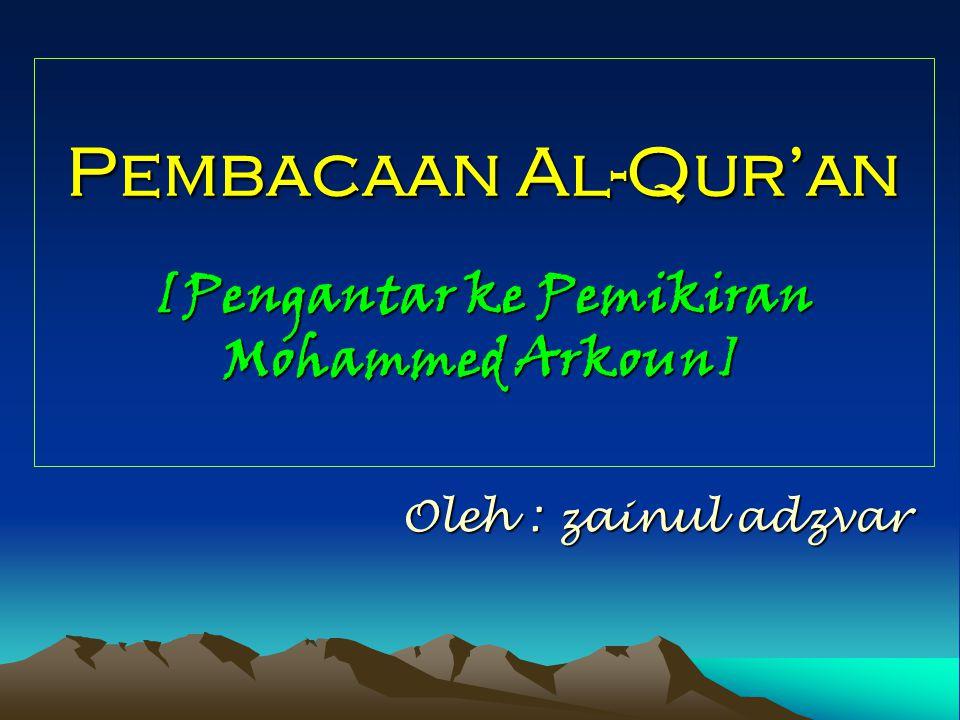 Pembacaan Al-Qur'an [Pengantar ke Pemikiran Mohammed Arkoun] Oleh : zainul adzvar