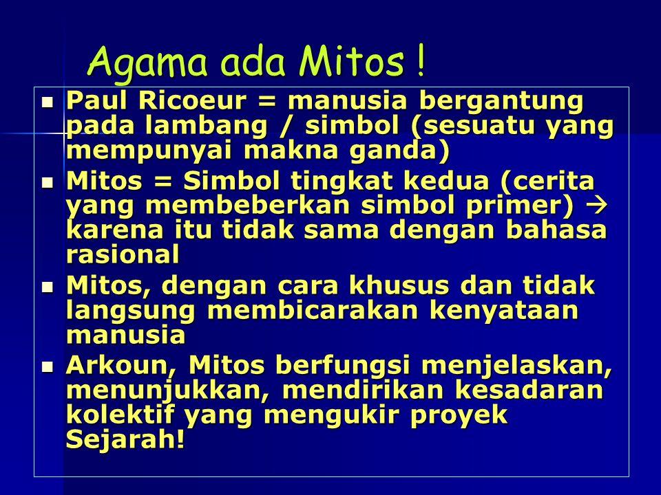 Agama ada Mitos ! Paul Ricoeur = manusia bergantung pada lambang / simbol (sesuatu yang mempunyai makna ganda) Mitos = Simbol tingkat kedua (cerita ya