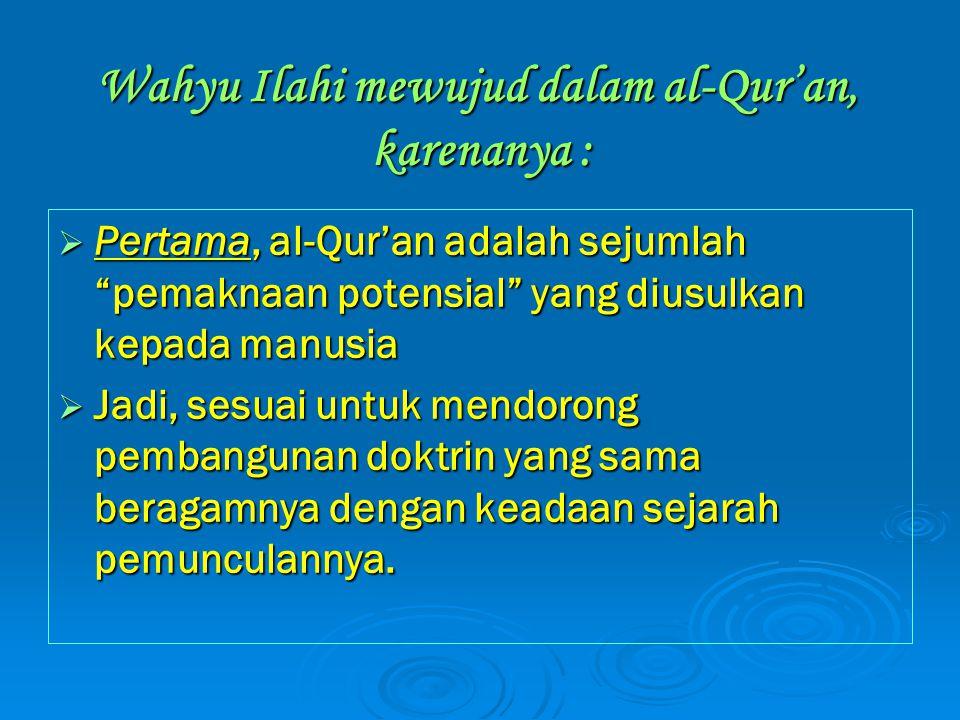 """Wahyu Ilahi mewujud dalam al-Qur'an, karenanya : PPPPertama, al-Qur'an adalah sejumlah """"pemaknaan potensial"""" yang diusulkan kepada manusia JJJ"""
