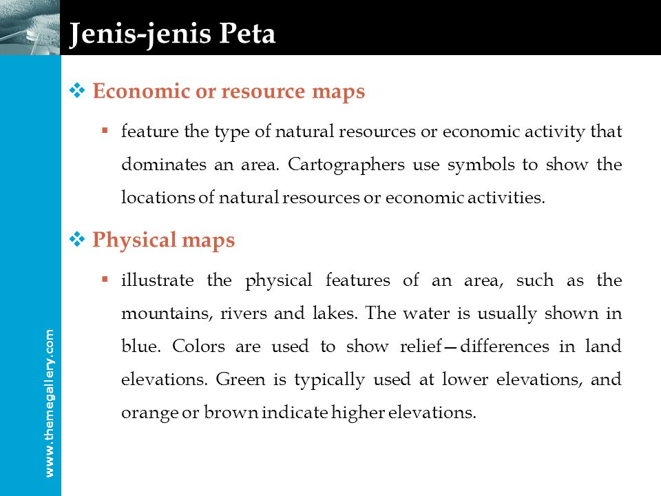 www.themegallery.com Jenis-jenis Peta  Economic or resource maps  feature the type of natural resources or economic activity that dominates an area.