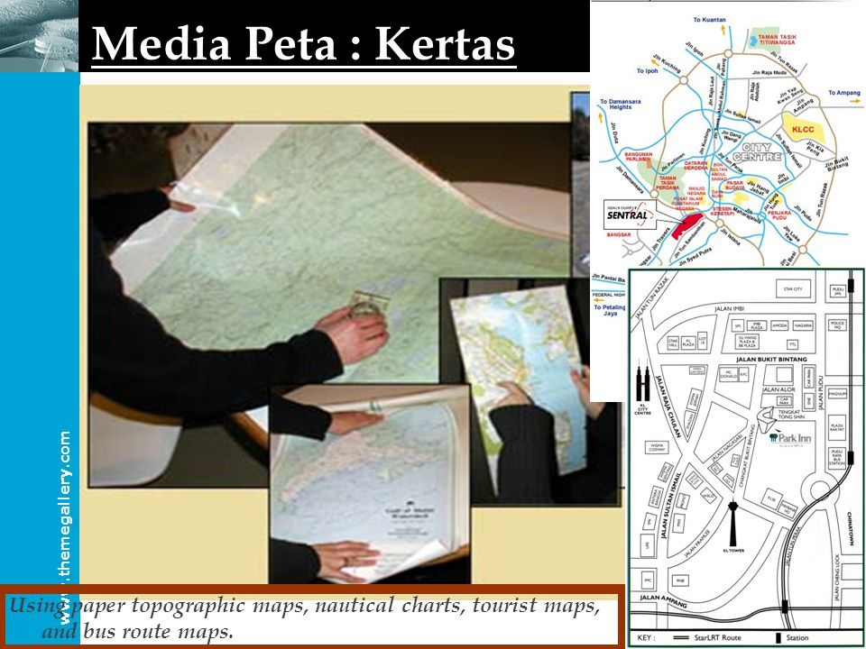 www.themegallery.com Media Peta : Kertas Using paper topographic maps, nautical charts, tourist maps, and bus route maps.