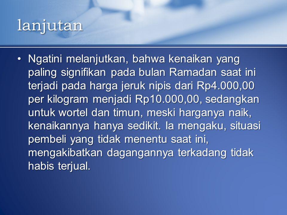 Ngatini melanjutkan, bahwa kenaikan yang paling signifikan pada bulan Ramadan saat ini terjadi pada harga jeruk nipis dari Rp4.000,00 per kilogram men