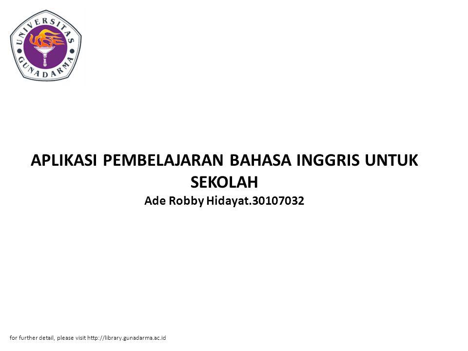 APLIKASI PEMBELAJARAN BAHASA INGGRIS UNTUK SEKOLAH Ade Robby Hidayat.30107032 for further detail, please visit http://library.gunadarma.ac.id