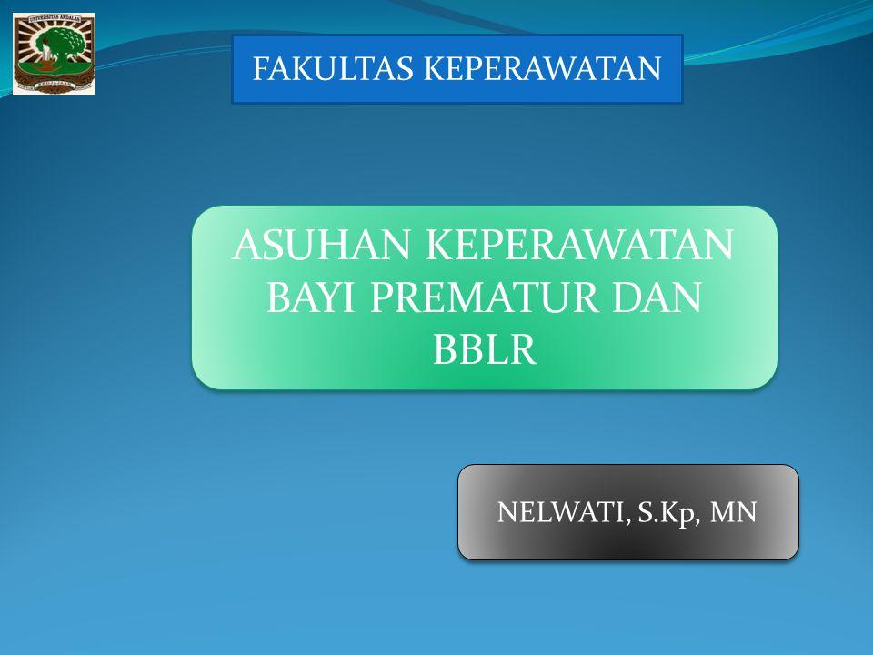 FAKULTAS KEPERAWATAN ASUHAN KEPERAWATAN BAYI PREMATUR DAN BBLR NELWATI, S.Kp, MN