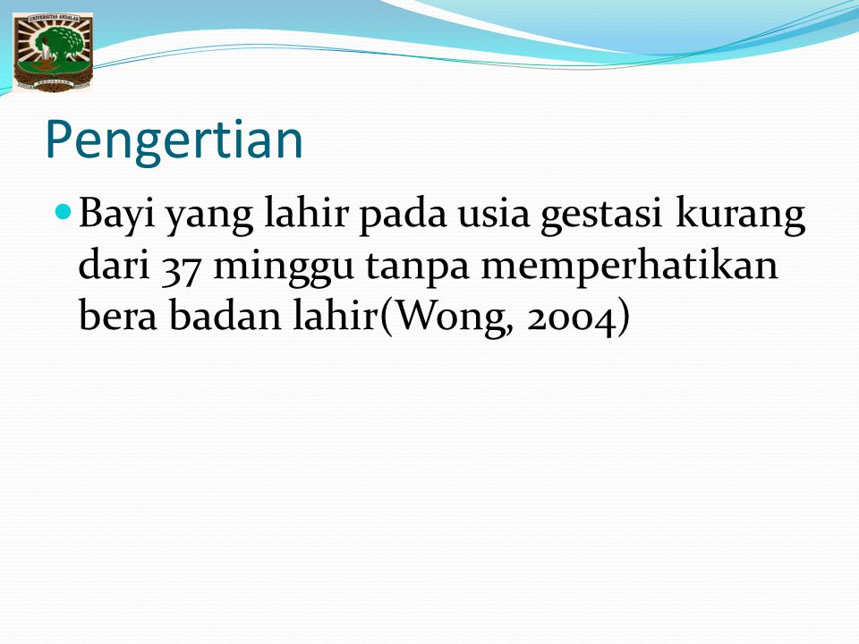 Pengertian Bayi yang lahir pada usia gestasi kurang dari 37 minggu tanpa memperhatikan bera badan lahir(Wong, 2004)