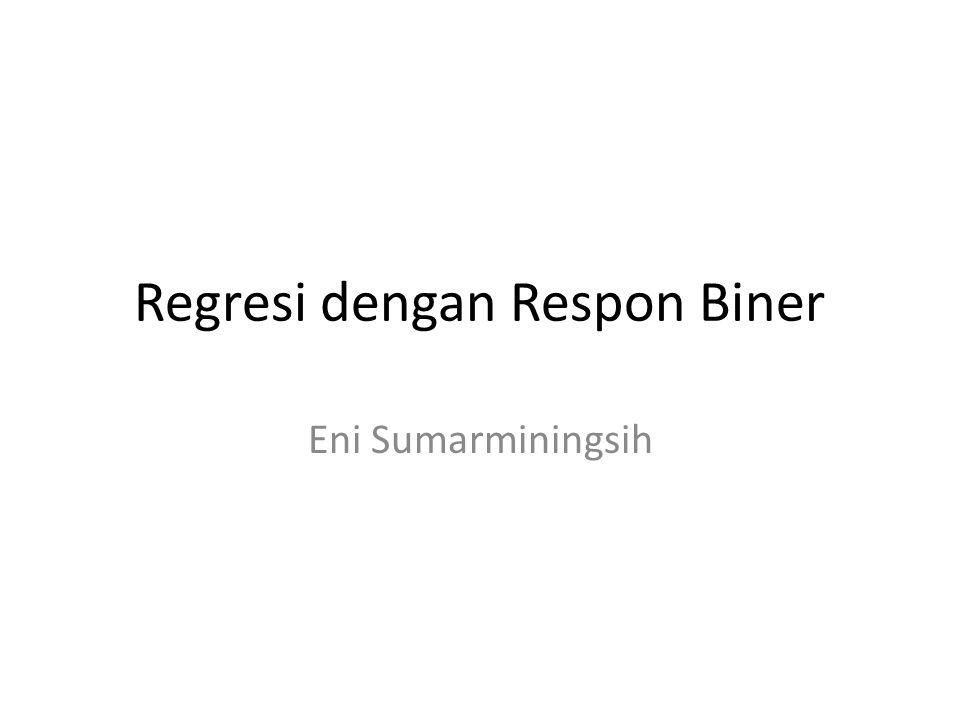 Regresi dengan Respon Biner Eni Sumarminingsih