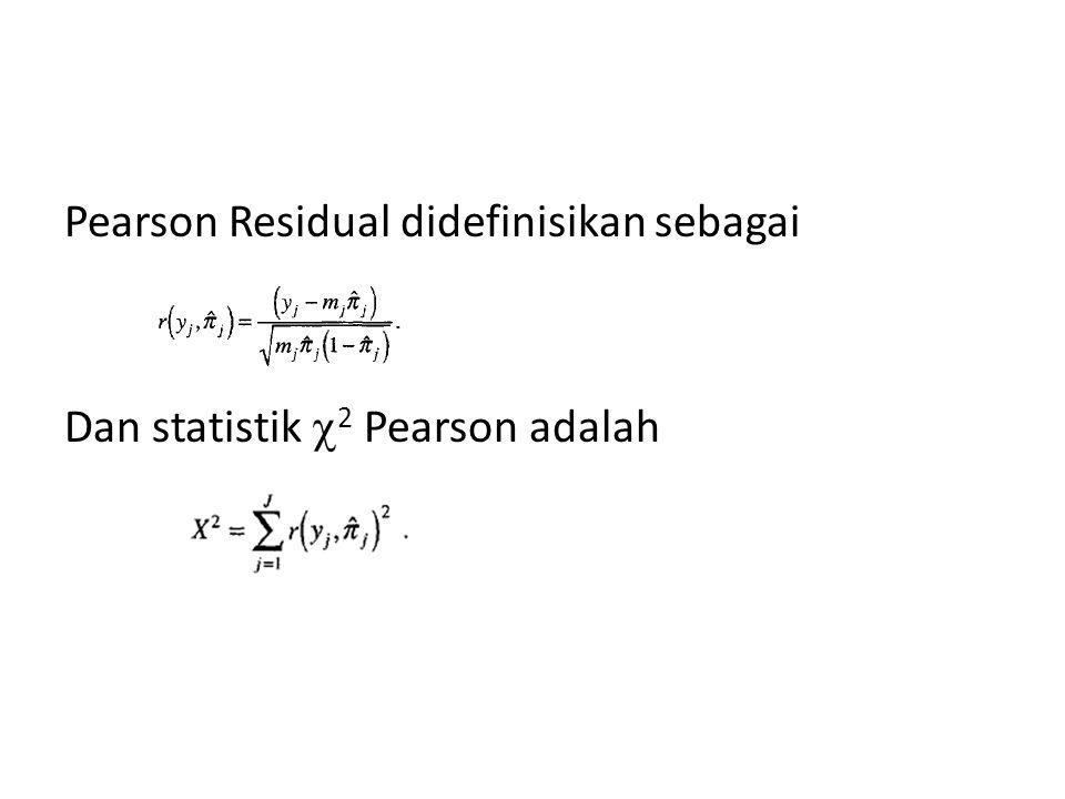 Pearson Residual didefinisikan sebagai Dan statistik  2 Pearson adalah