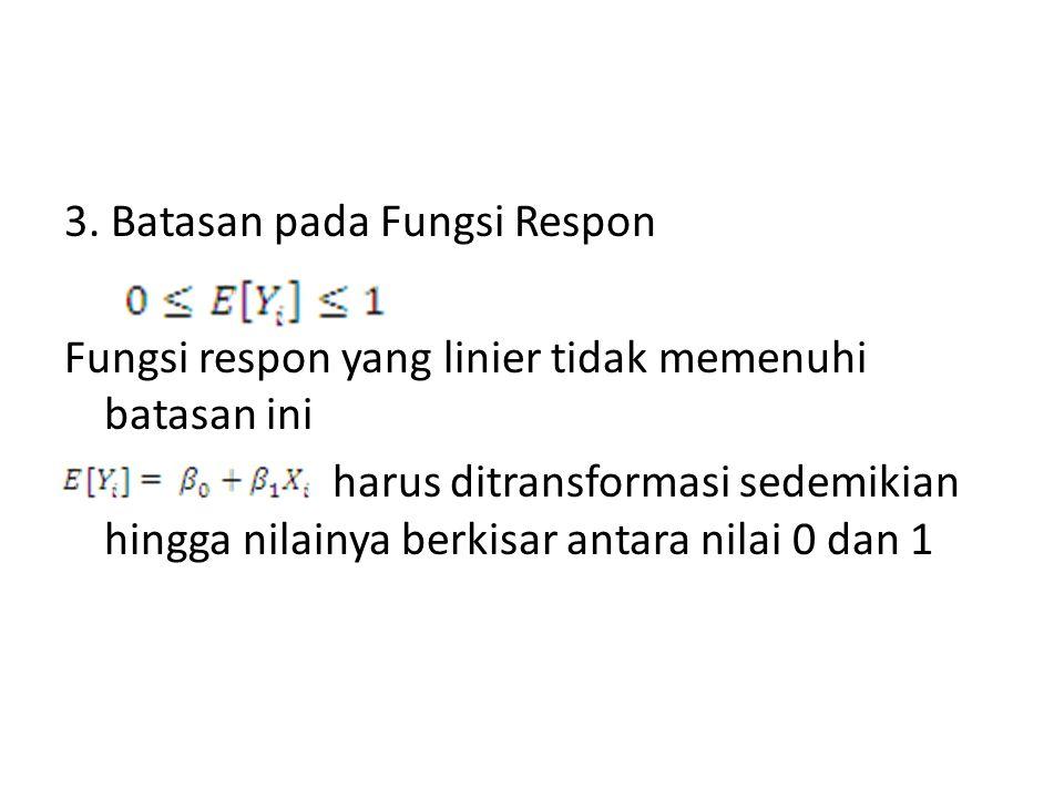 3. Batasan pada Fungsi Respon Fungsi respon yang linier tidak memenuhi batasan ini harus ditransformasi sedemikian hingga nilainya berkisar antara nil