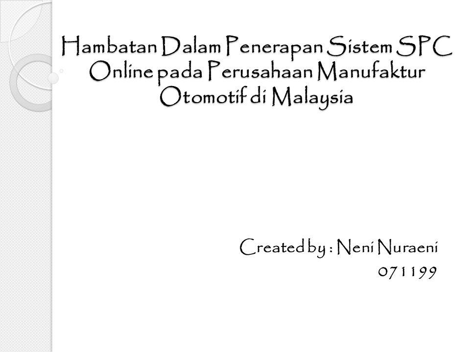 Hambatan Dalam Penerapan Sistem SPC Online pada Perusahaan Manufaktur Otomotif di Malaysia Created by : Neni Nuraeni 071199