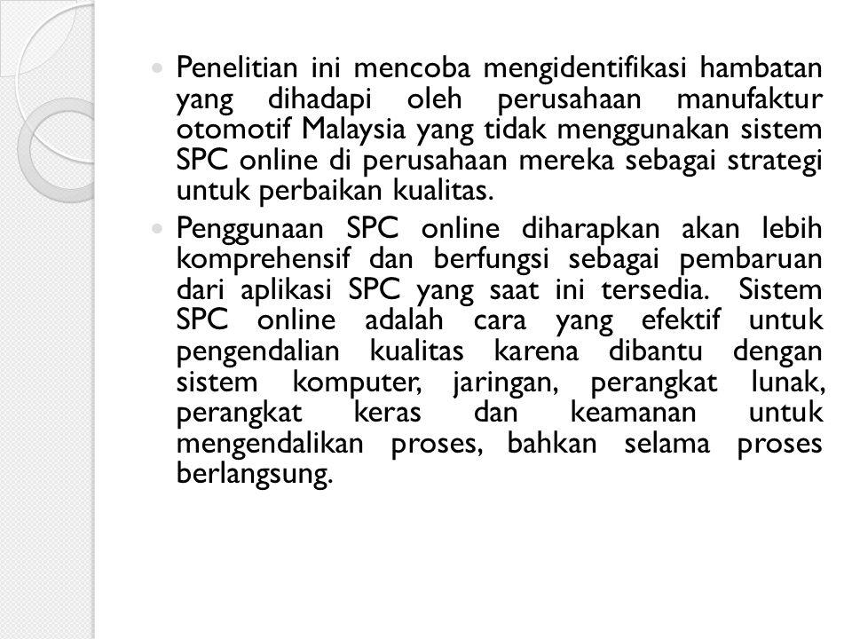 Penelitian ini mencoba mengidentifikasi hambatan yang dihadapi oleh perusahaan manufaktur otomotif Malaysia yang tidak menggunakan sistem SPC online d
