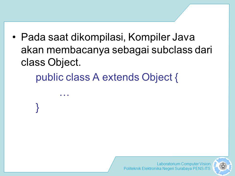 Laboratorium Computer Vision Politeknik Elektronika Negeri Surabaya PENS-ITS Misalnya saja kita mempunyai dua buah class sebagai berikut :