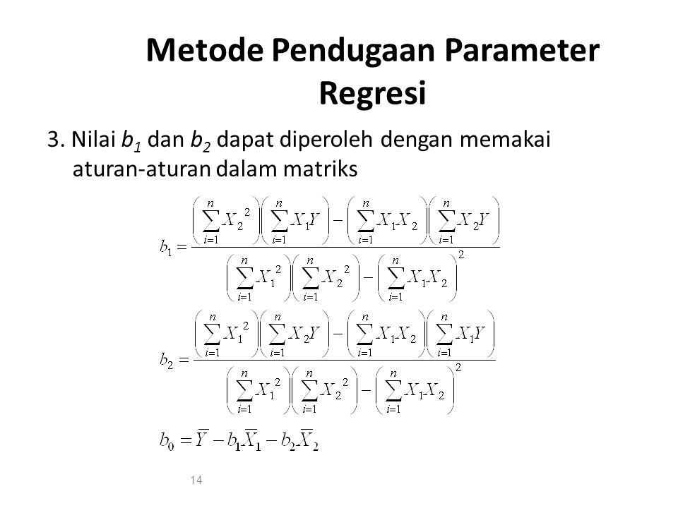 Metode Pendugaan Parameter Regresi 3. Nilai b 1 dan b 2 dapat diperoleh dengan memakai aturan-aturan dalam matriks 14