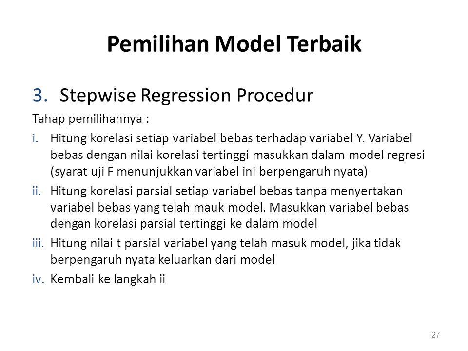Pemilihan Model Terbaik 3. Stepwise Regression Procedur Tahap pemilihannya : i.Hitung korelasi setiap variabel bebas terhadap variabel Y. Variabel beb