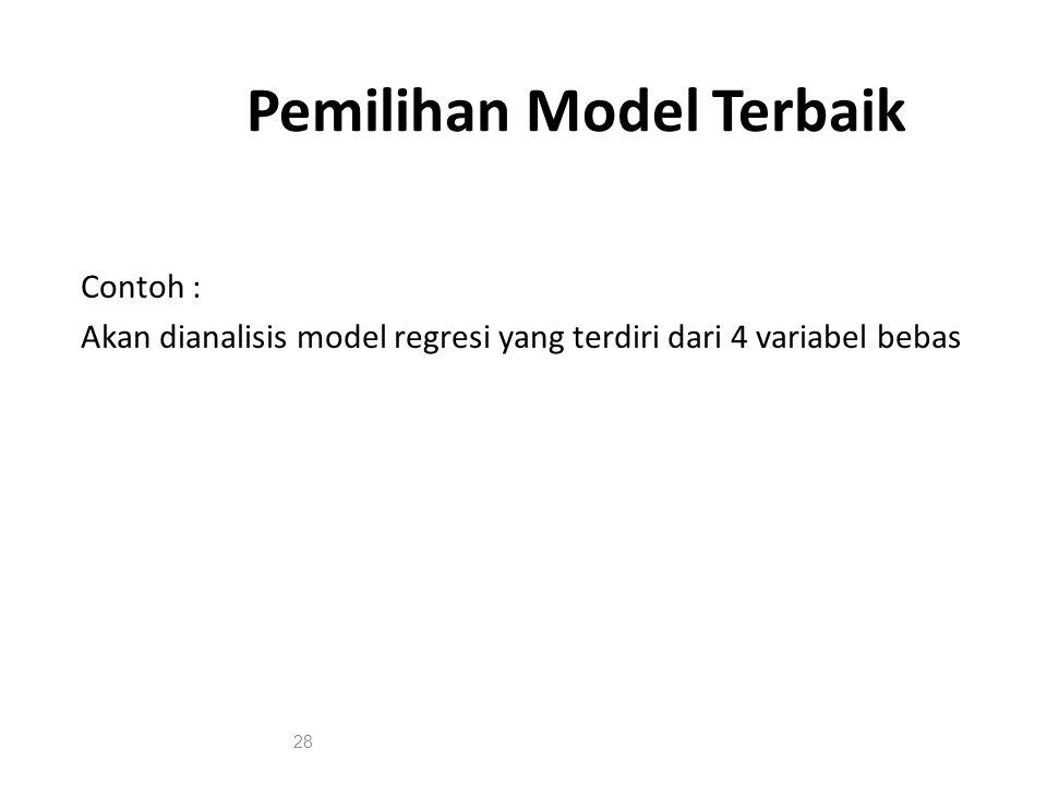 Pemilihan Model Terbaik Contoh : Akan dianalisis model regresi yang terdiri dari 4 variabel bebas 28