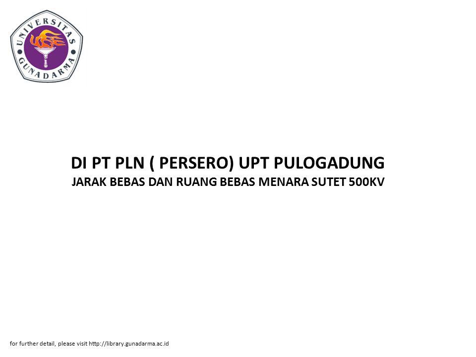 DI PT PLN ( PERSERO) UPT PULOGADUNG JARAK BEBAS DAN RUANG BEBAS MENARA SUTET 500KV for further detail, please visit http://library.gunadarma.ac.id
