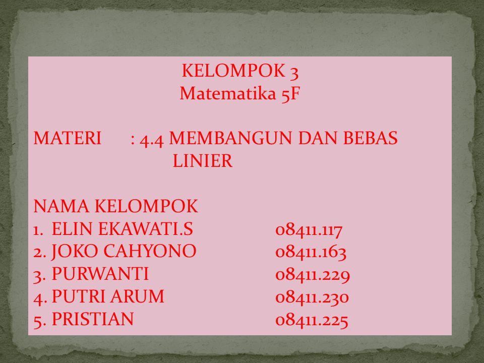 KELOMPOK 3 Matematika 5F MATERI: 4.4 MEMBANGUN DAN BEBAS LINIER NAMA KELOMPOK 1.ELIN EKAWATI.S08411.117 2.JOKO CAHYONO08411.163 3.PURWANTI08411.229 4.