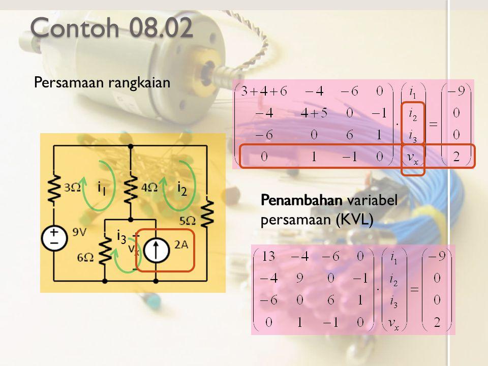 Contoh 08.02 Persamaan rangkaian i1i1 i2i2 i3i3 Penambahan variabelPenambahan persamaan (KVL)
