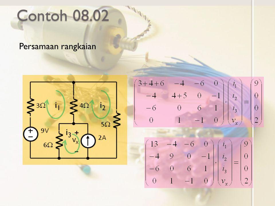 Contoh 08.02 Persamaan rangkaian i1i1 i2i2 i3i3