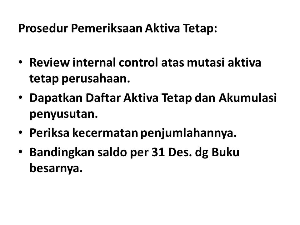 Prosedur Pemeriksaan Aktiva Tetap: Review internal control atas mutasi aktiva tetap perusahaan.