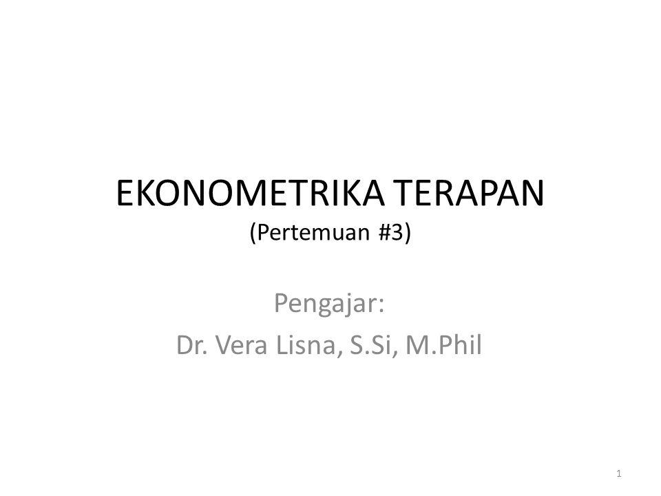 EKONOMETRIKA TERAPAN (Pertemuan #3) Pengajar: Dr. Vera Lisna, S.Si, M.Phil 1