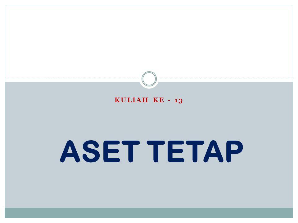 KULIAH KE - 13 ASET TETAP