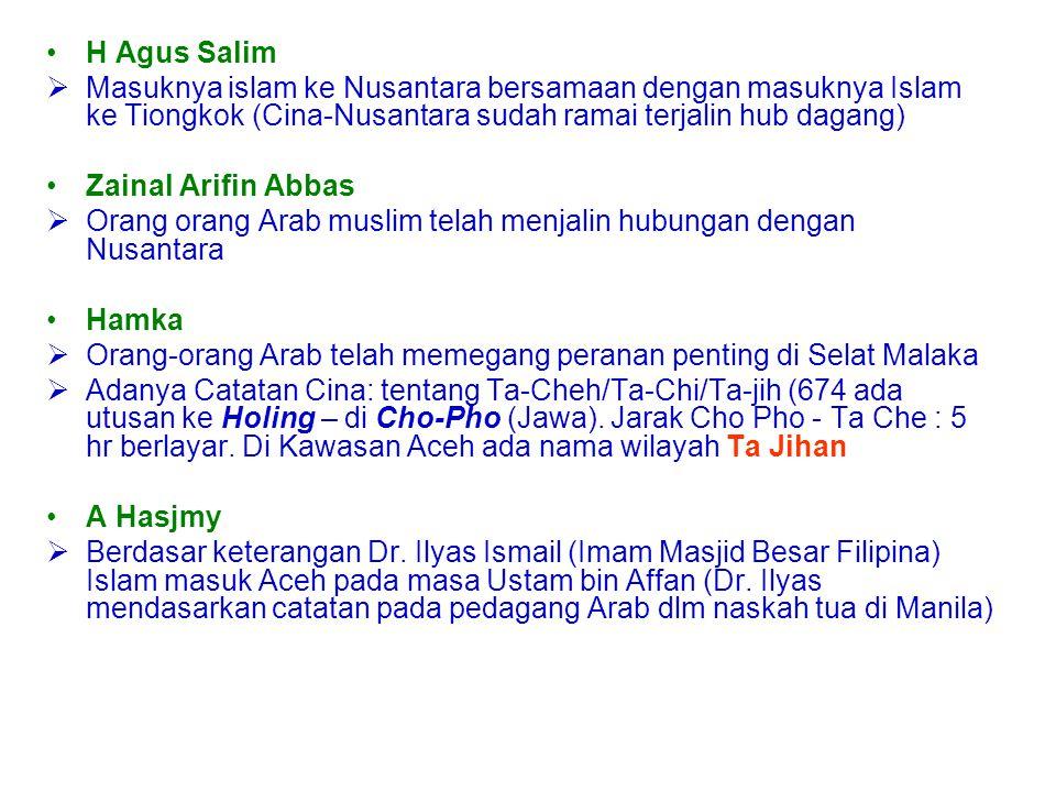 Abad VII-VIII (I H) TW Arnold (The Preaching of Islam)  Riwayat Cina (674 ada imigran Arab di Pantai Timur Sumatra)  Ramainya Kegiatan Pelayaran & P