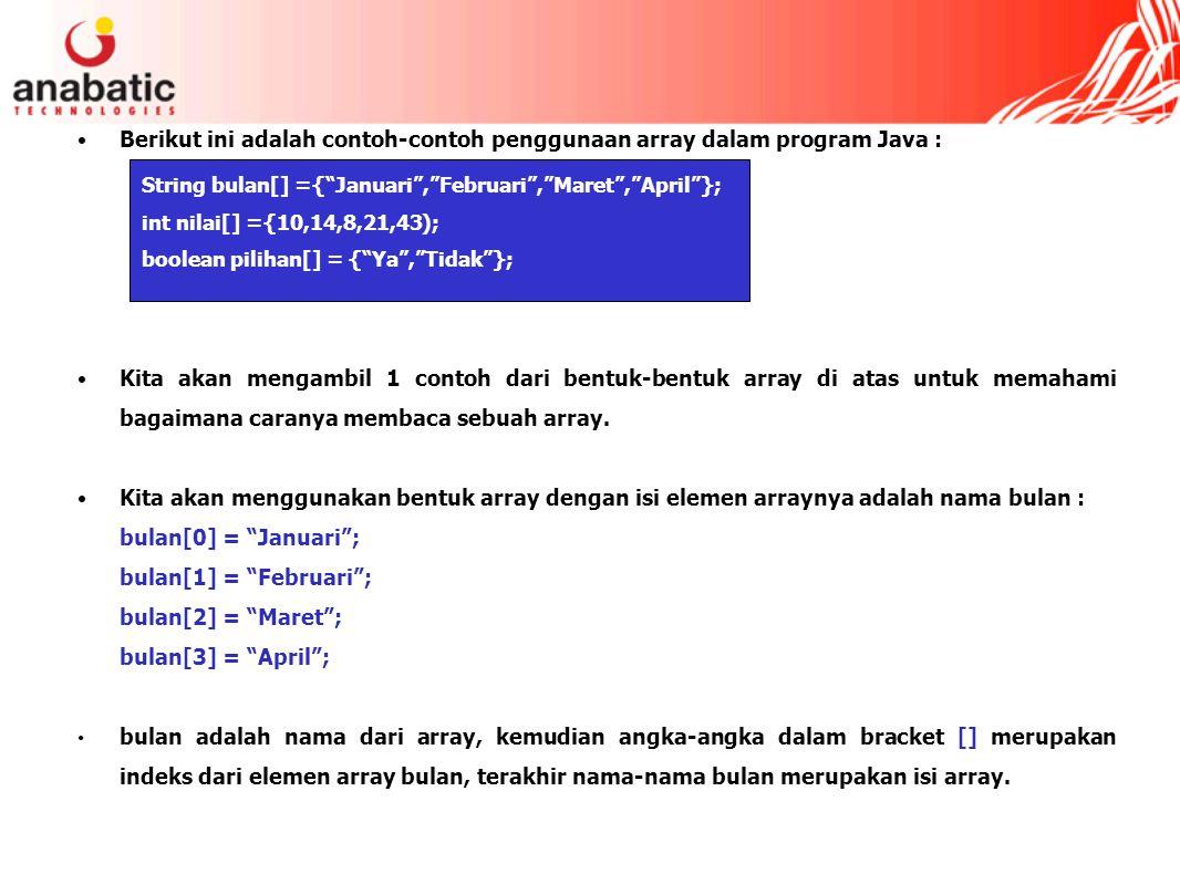Berikut ini adalah contoh-contoh penggunaan array dalam program Java : Kita akan mengambil 1 contoh dari bentuk-bentuk array di atas untuk memahami ba