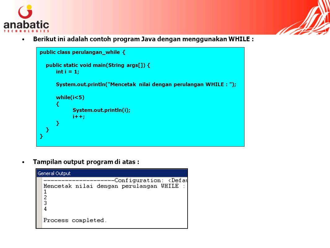 Berikut ini adalah contoh program Java dengan menggunakan WHILE : Tampilan output program di atas : public class perulangan_while { public static void