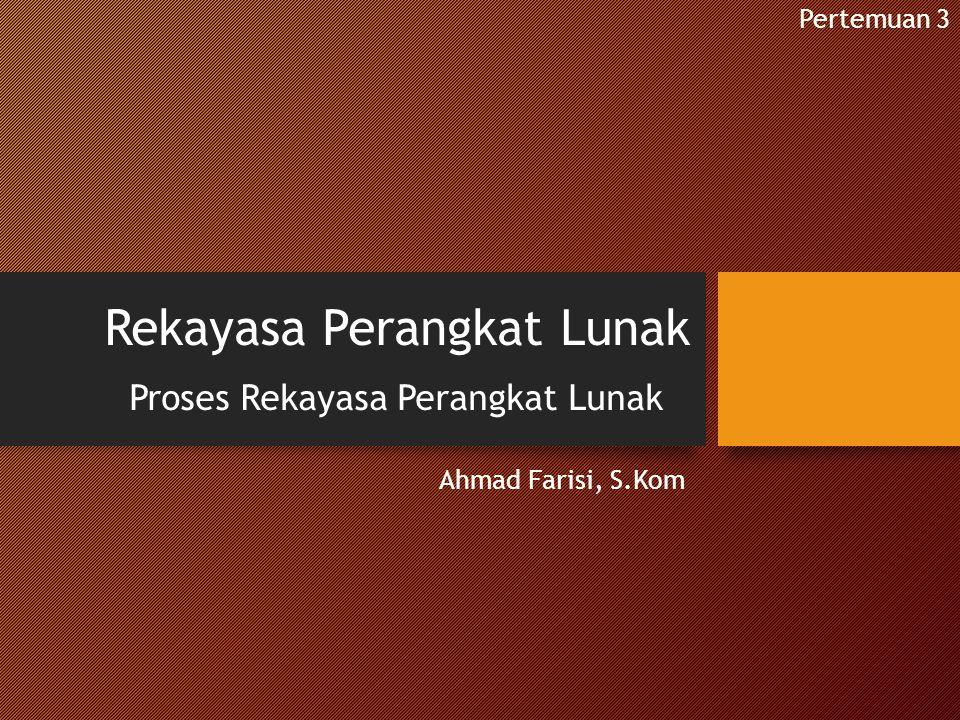 Rekayasa Perangkat Lunak Proses Rekayasa Perangkat Lunak Ahmad Farisi, S.Kom Pertemuan 3