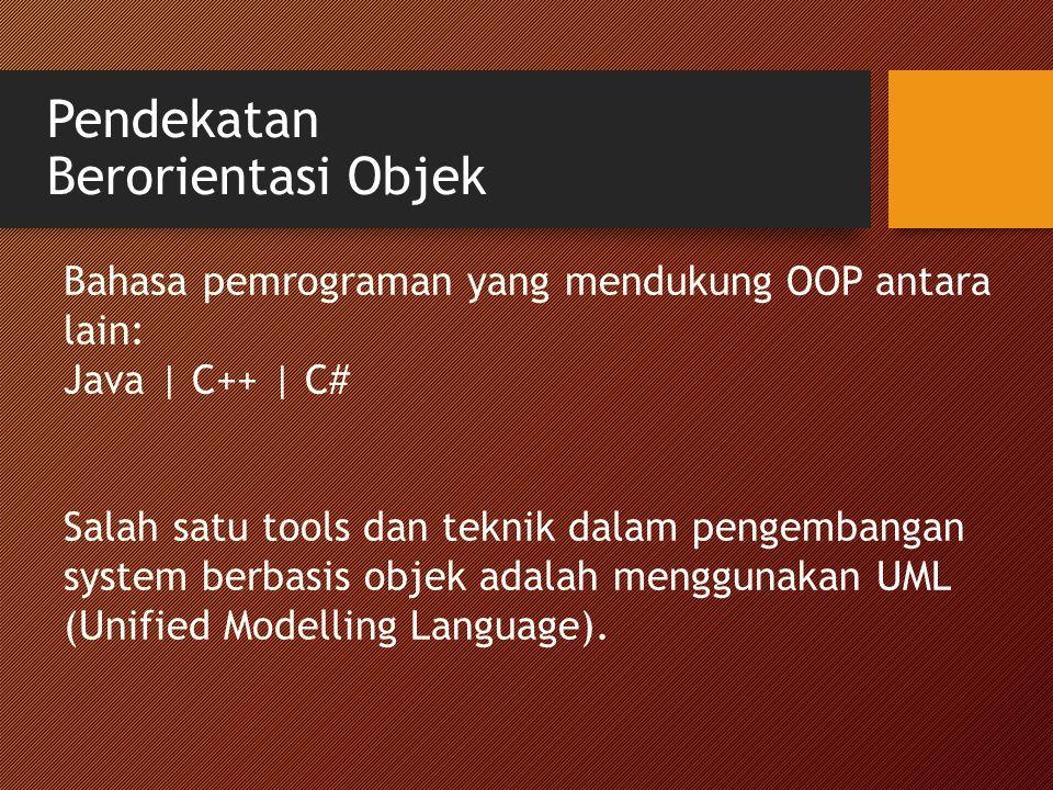 Pendekatan Berorientasi Objek Bahasa pemrograman yang mendukung OOP antara lain: Java | C++ | C# Salah satu tools dan teknik dalam pengembangan system berbasis objek adalah menggunakan UML (Unified Modelling Language).