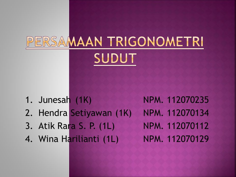 1.Junesah (1K)NPM.112070235 2.Hendra Setiyawan (1K)NPM.